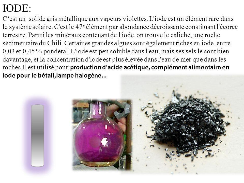IODE: Cest un solide gris métallique aux vapeurs violettes. L'iode est un élément rare dans le système solaire. C'est le 47 e élément par abondance dé