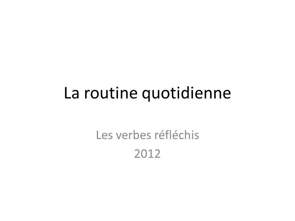 La routine quotidienne Les verbes réfléchis 2012