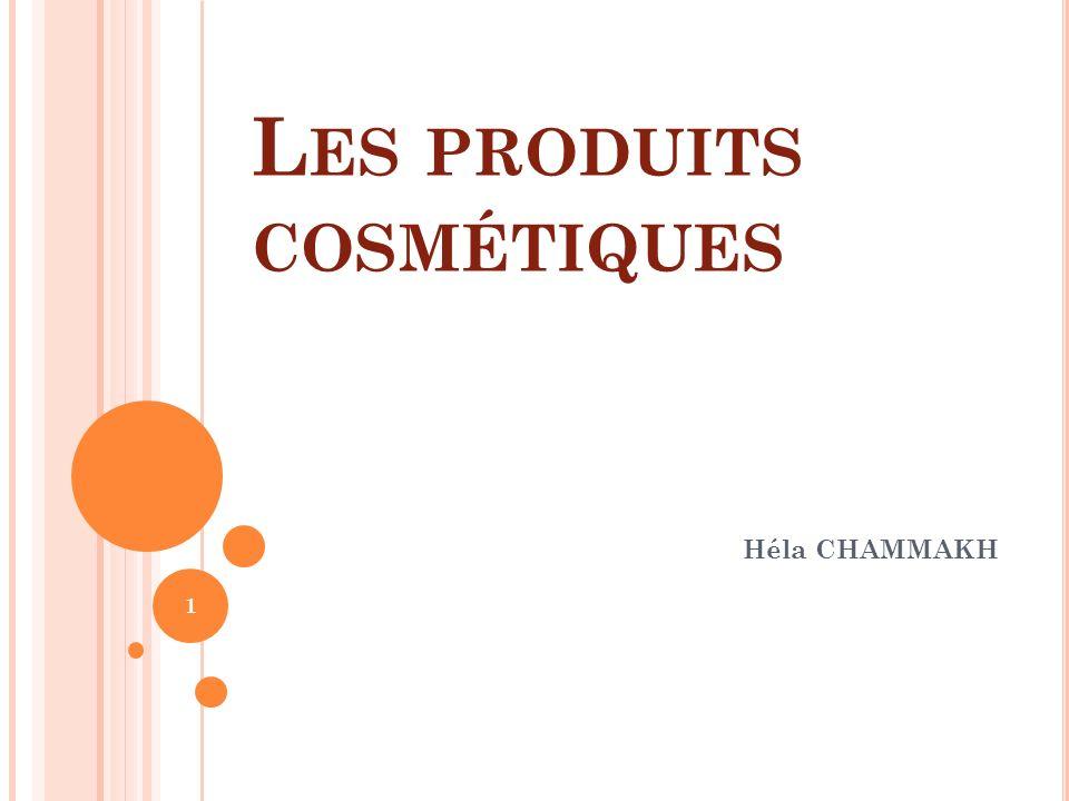 L ES PRODUITS COSMÉTIQUES Héla CHAMMAKH 1