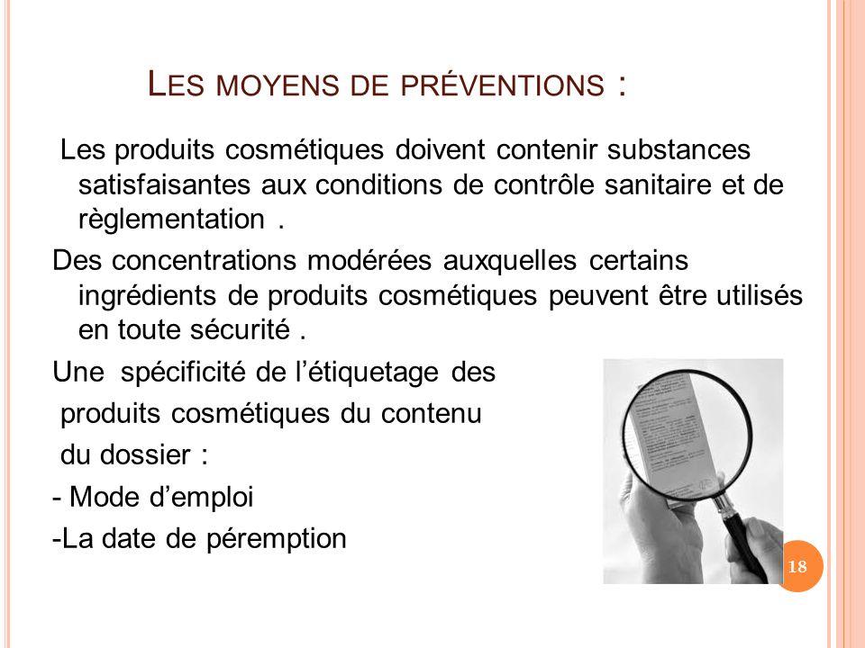 L ES MOYENS DE PRÉVENTIONS : Les produits cosmétiques doivent contenir substances satisfaisantes aux conditions de contrôle sanitaire et de règlementa