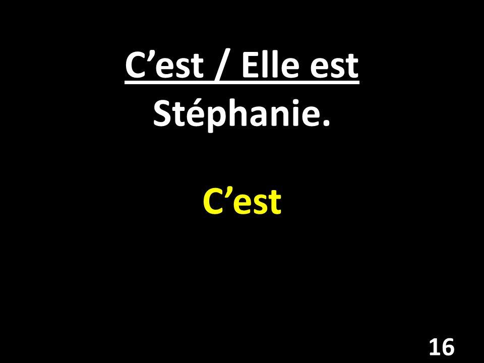 Cest / Elle est Stéphanie. Cest 16