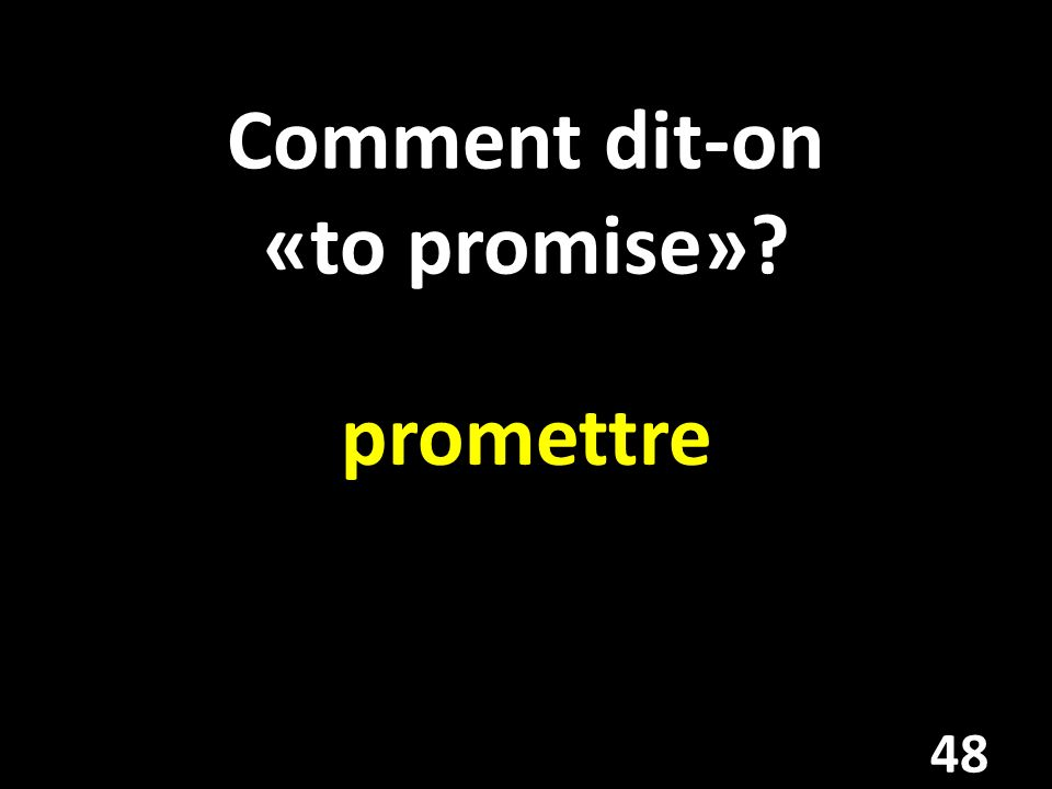 Comment dit-on «to promise»? promettre 48