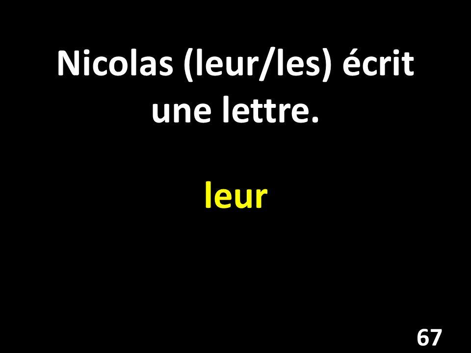 Nicolas (leur/les) écrit une lettre. leur 67