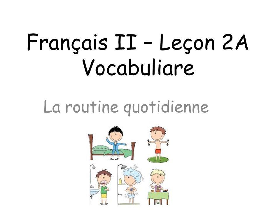 Français II – Leçon 2A Vocabuliare La routine quotidienne