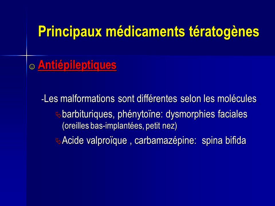 Principaux médicaments tératogènes Antiépileptiques Antiépileptiques - Les malformations sont différentes selon les molécules barbituriques, phénytoïn