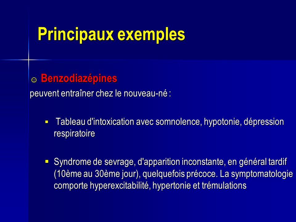 Principaux exemples Benzodiazépines Benzodiazépines peuvent entraîner chez le nouveau-né : Tableau d'intoxication avec somnolence, hypotonie, dépressi