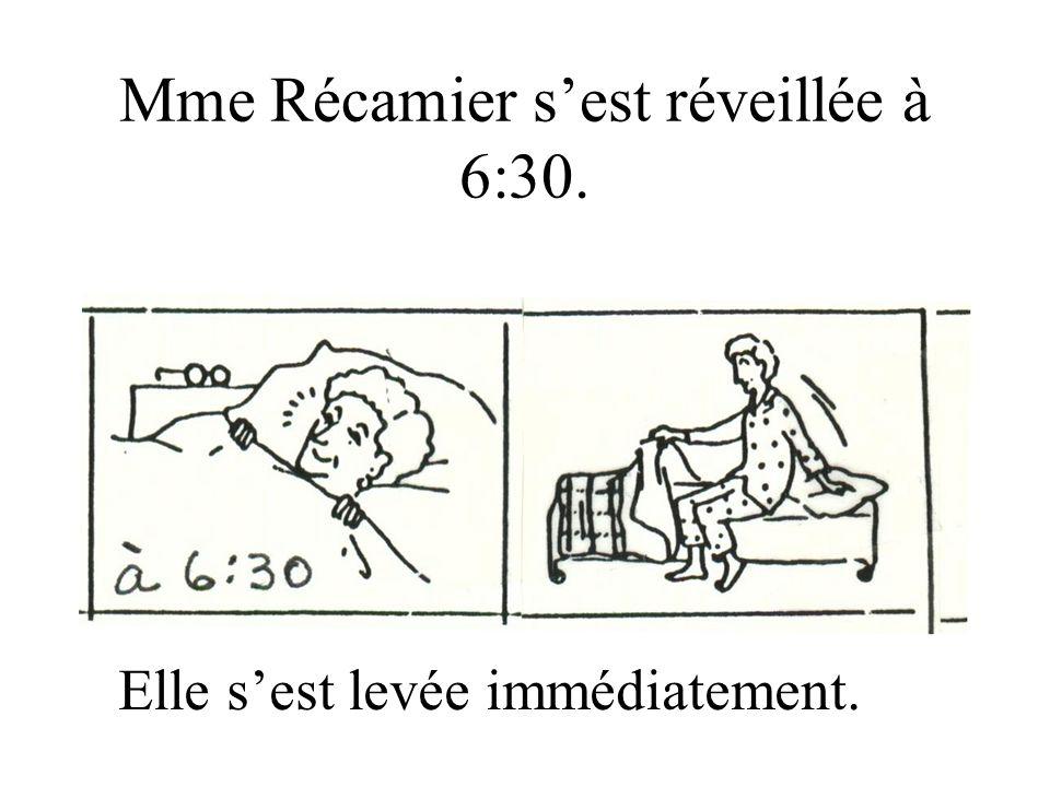 Mme Récamier sest réveillée à 6:30. Elle sest levée immédiatement.