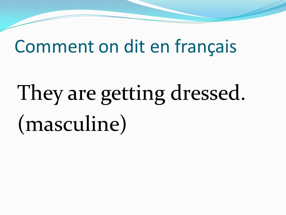 Comment on dit en français They are getting dressed. (masculine)
