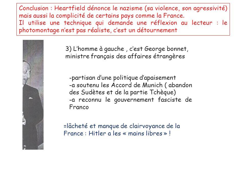 3) Lhomme à gauche, cest George bonnet, ministre français des affaires étrangères -partisan dune politique dapaisement -a soutenu les Accord de Munich ( abandon des Sudètes et de la partie Tchèque) -a reconnu le gouvernement fasciste de Franco =lâcheté et manque de clairvoyance de la France : Hitler a les « mains libres » .