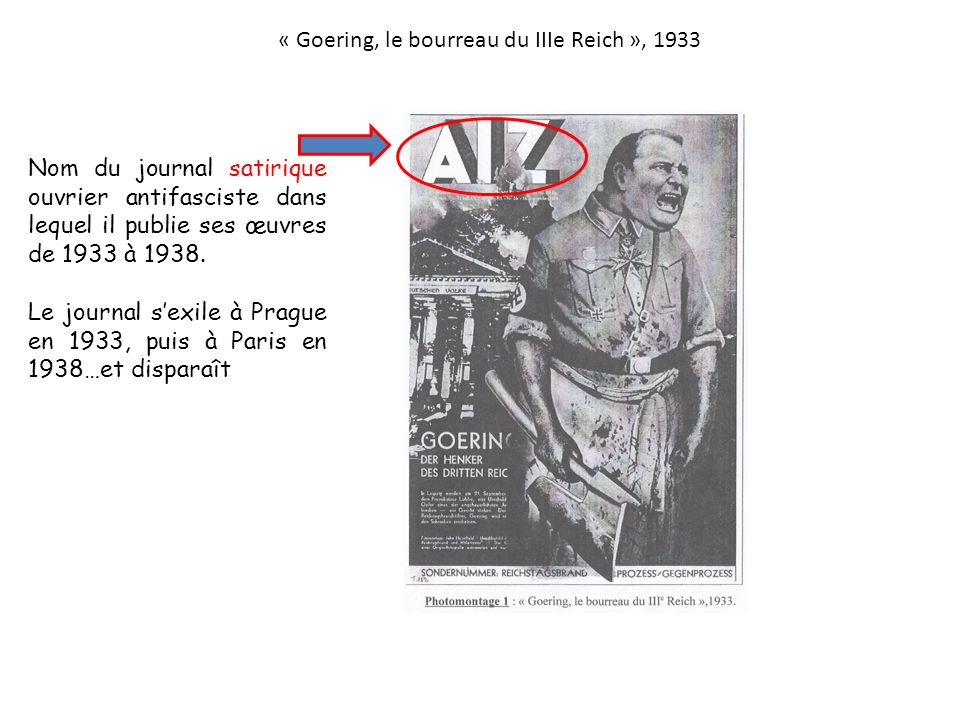 Nom du journal satirique ouvrier antifasciste dans lequel il publie ses œuvres de 1933 à 1938. Le journal sexile à Prague en 1933, puis à Paris en 193
