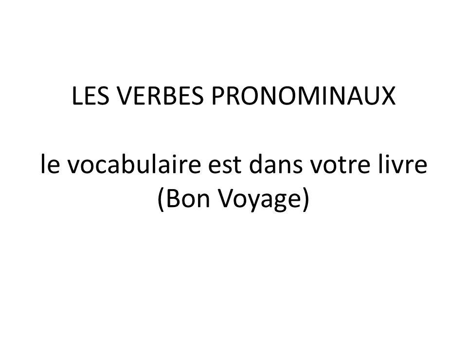 LES VERBES PRONOMINAUX le vocabulaire est dans votre livre (Bon Voyage)