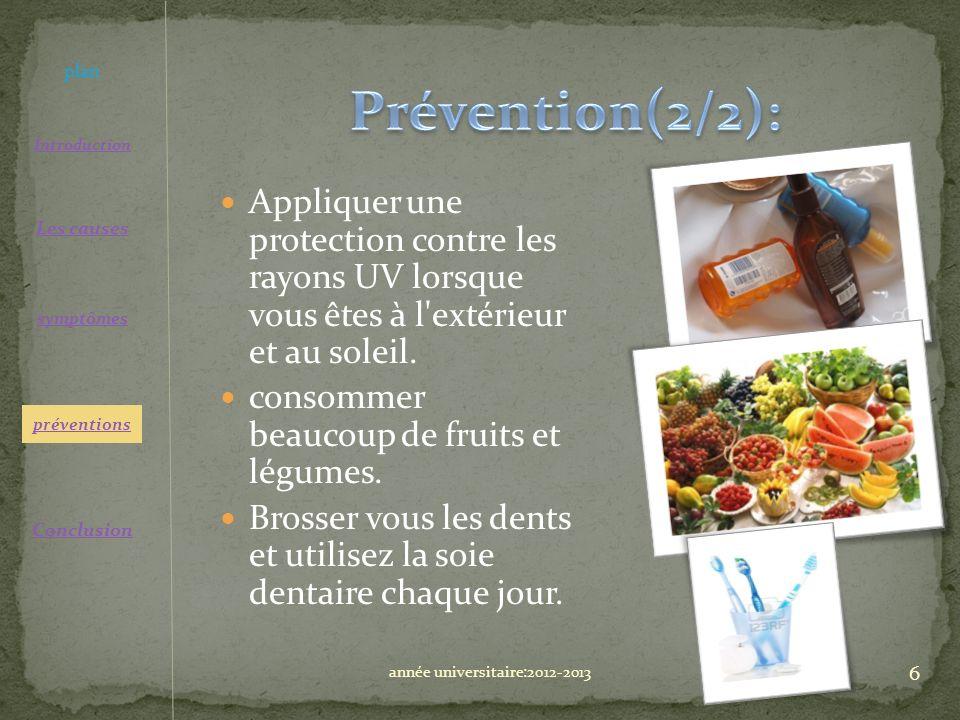 Appliquer une protection contre les rayons UV lorsque vous êtes à l'extérieur et au soleil. consommer beaucoup de fruits et légumes. Brosser vous les