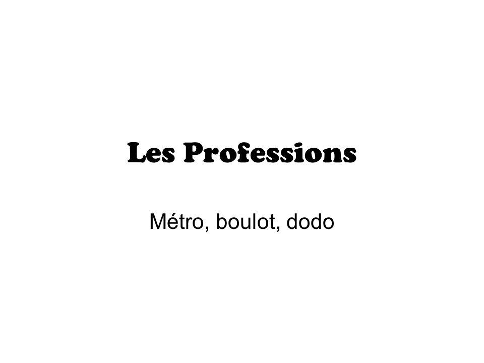 Les Professions Métro, boulot, dodo