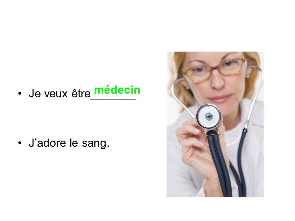 Je veux être_______ Jadore les hôpitaux. infirmière