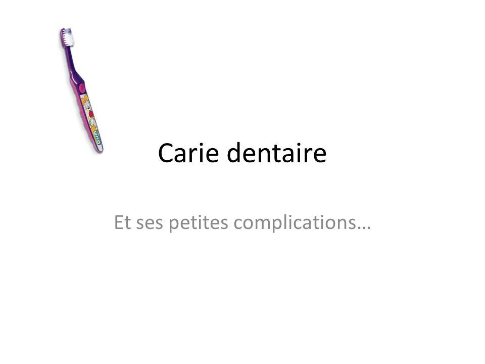 Carie dentaire Et ses petites complications…