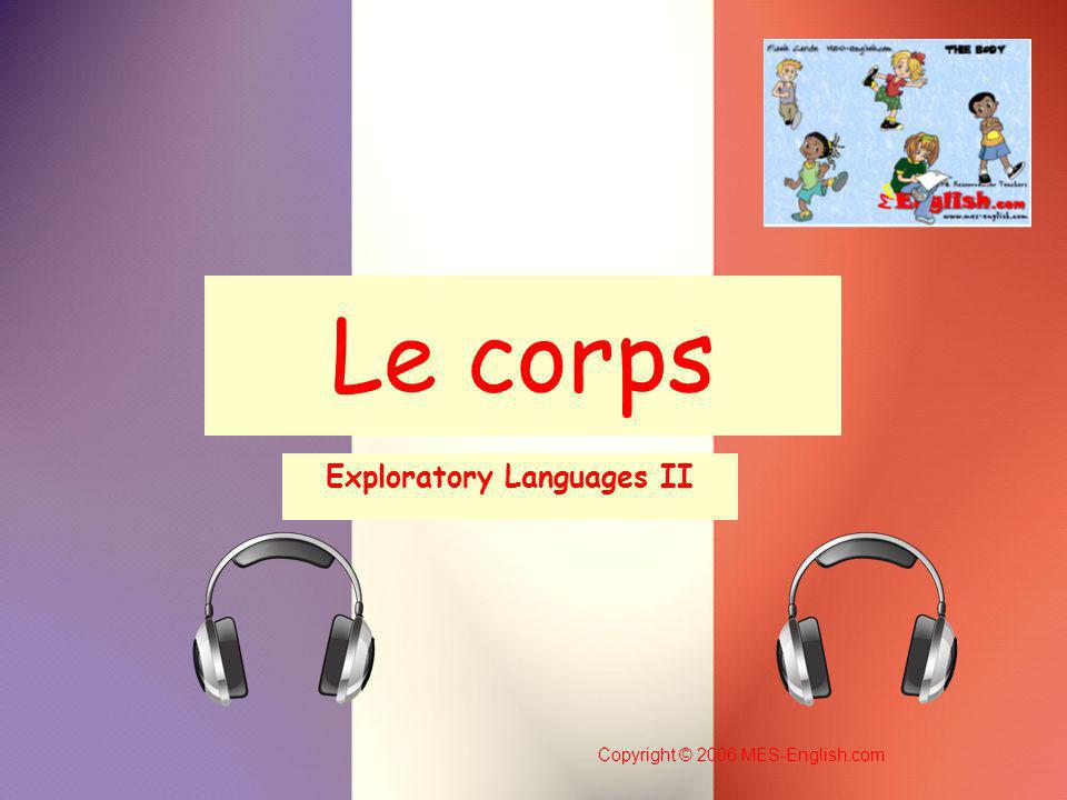 Copyright © 2006 MES-English.com Le corps Exploratory Languages II
