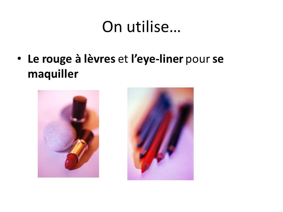 On utilise… Le rouge à lèvres et leye-liner pour se maquiller