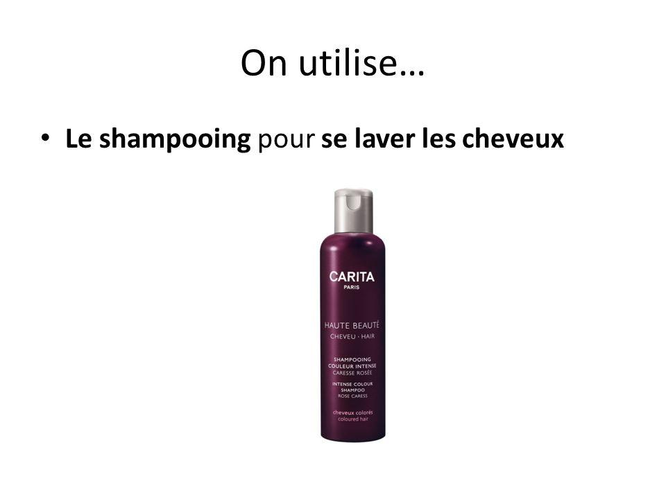 On utilise… Le shampooing pour se laver les cheveux