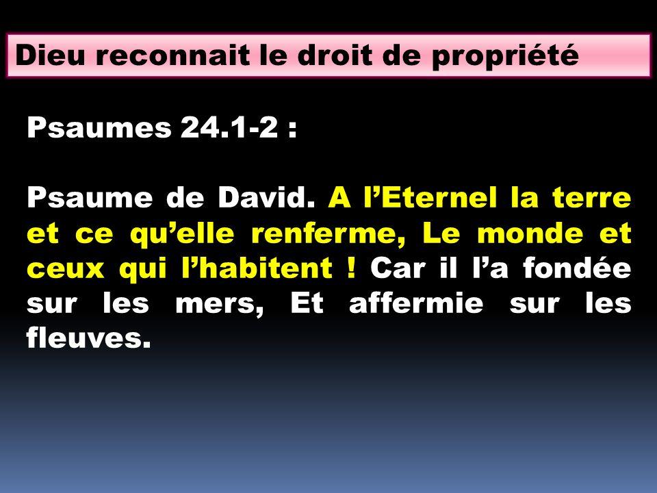 Dieu reconnait le droit de propriété Psaumes 24.1-2 : Psaume de David.