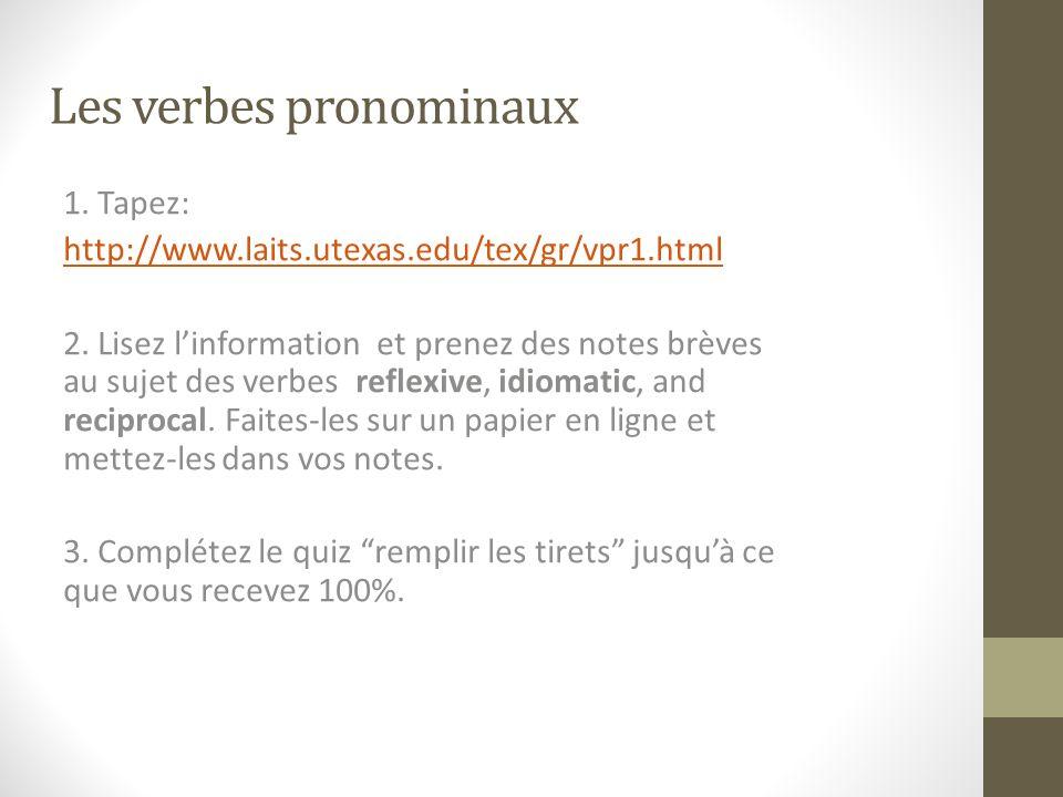 Les verbes pronominaux 1.Tapez: http://www.laits.utexas.edu/tex/gr/vpr1.html 2.