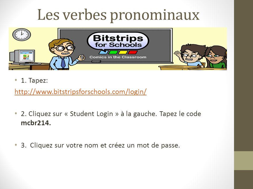 Les verbes pronominaux 1.Tapez: http://www.bitstripsforschools.com/login/ 2.