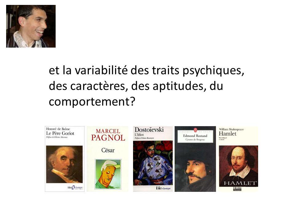 et la variabilité des traits psychiques, des caractères, des aptitudes, du comportement?