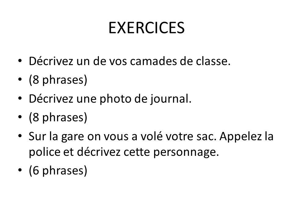 EXERCICES Décrivez un de vos camades de classe.(8 phrases) Décrivez une photo de journal.