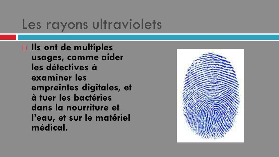 Les rayons ultraviolets Ils ont de multiples usages, comme aider les détectives à examiner les empreintes digitales, et à tuer les bactéries dans la n