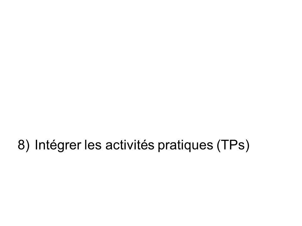 8)Intégrer les activités pratiques (TPs)