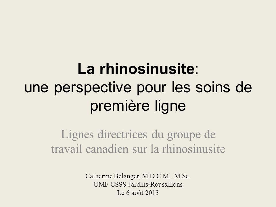 La rhinosinusite: une perspective pour les soins de première ligne Lignes directrices du groupe de travail canadien sur la rhinosinusite Catherine Bél