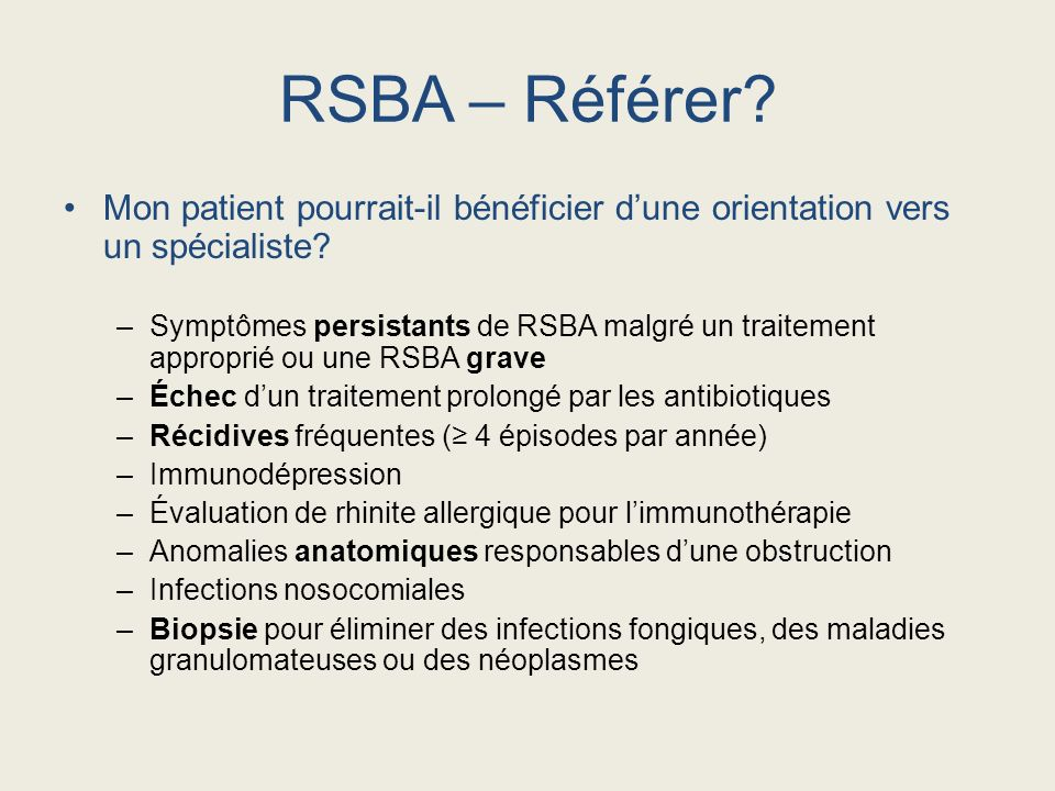 Mon patient pourrait-il bénéficier dune orientation vers un spécialiste? –Symptômes persistants de RSBA malgré un traitement approprié ou une RSBA gra