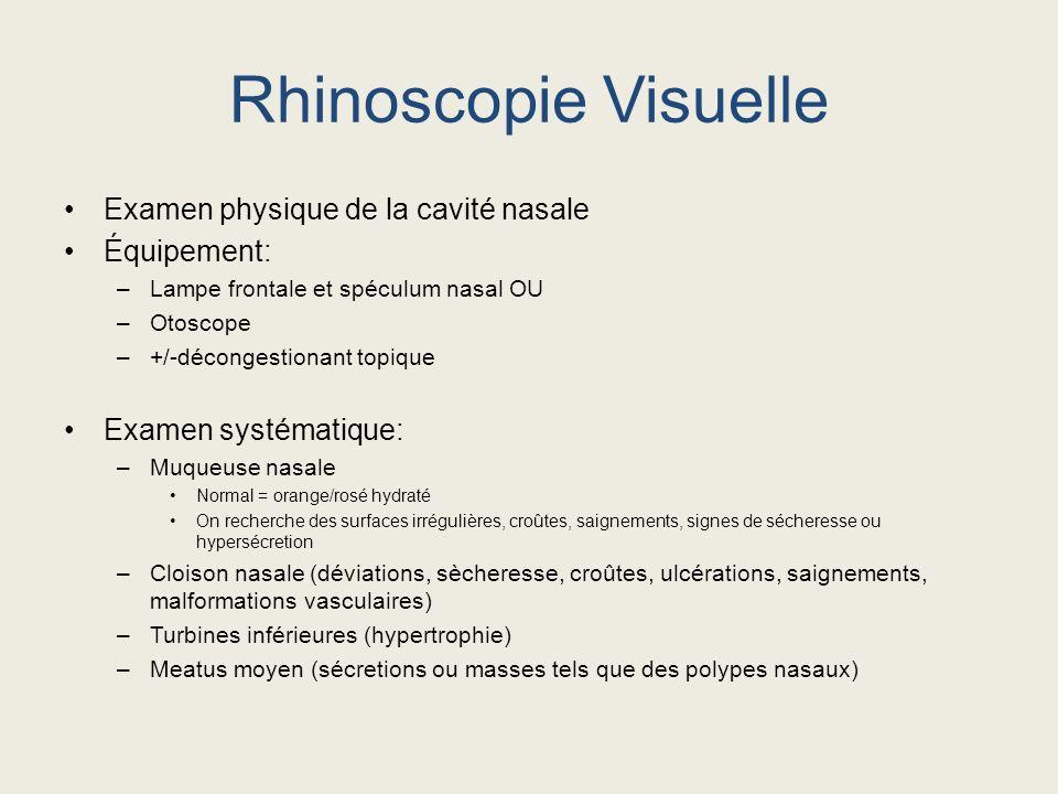 Rhinoscopie Visuelle Examen physique de la cavité nasale Équipement: –Lampe frontale et spéculum nasal OU –Otoscope –+/-décongestionant topique Examen