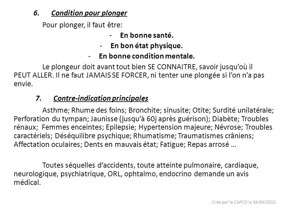 Crée par le CAPCO le XX/XX/2013 6.Condition pour plonger Pour plonger, il faut être: -En bonne santé. -En bon état physique. -En bonne condition menta