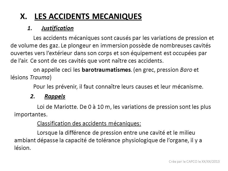 X.LES ACCIDENTS MECANIQUES Les accidents mécaniques sont causés par les variations de pression et de volume des gaz. Le plongeur en immersion possède