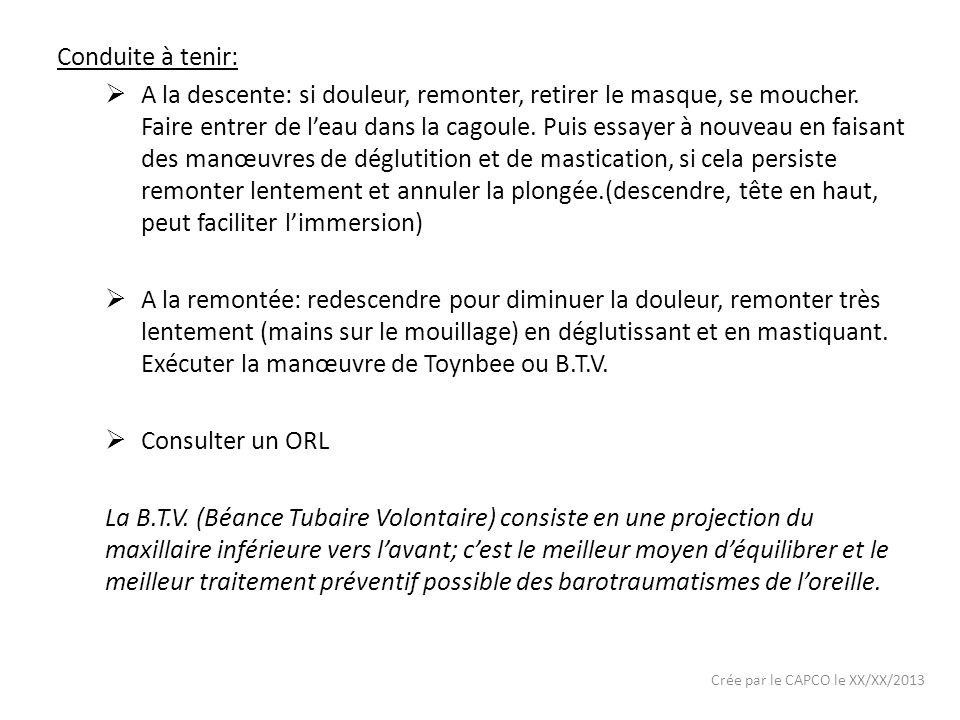 Crée par le CAPCO le XX/XX/2013 Conduite à tenir: A la descente: si douleur, remonter, retirer le masque, se moucher. Faire entrer de leau dans la cag