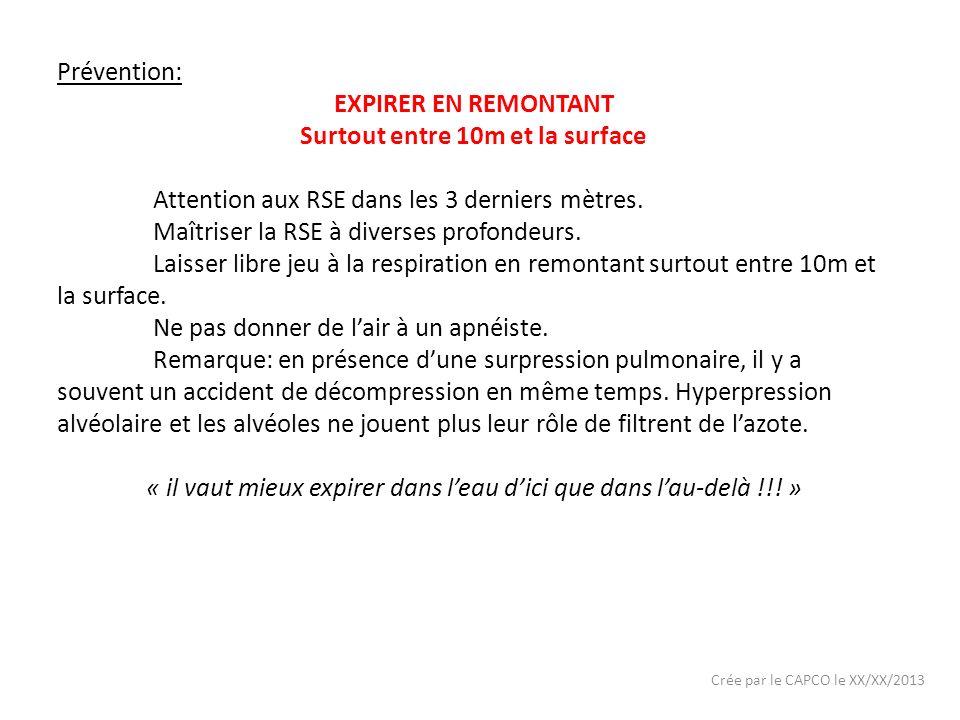 Crée par le CAPCO le XX/XX/2013 Prévention: EXPIRER EN REMONTANT Surtout entre 10m et la surface Attention aux RSE dans les 3 derniers mètres. Maîtris
