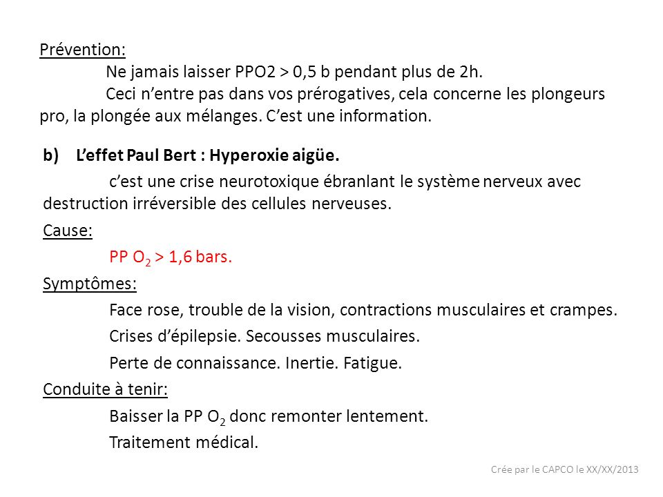 Crée par le CAPCO le XX/XX/2013 Prévention: Ne jamais laisser PPO2 > 0,5 b pendant plus de 2h. Ceci nentre pas dans vos prérogatives, cela concerne le