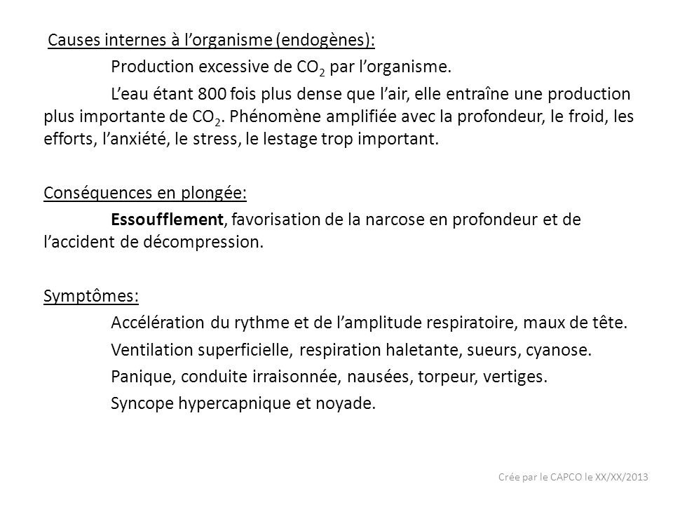 Crée par le CAPCO le XX/XX/2013 Causes internes à lorganisme (endogènes): Production excessive de CO 2 par lorganisme. Leau étant 800 fois plus dense