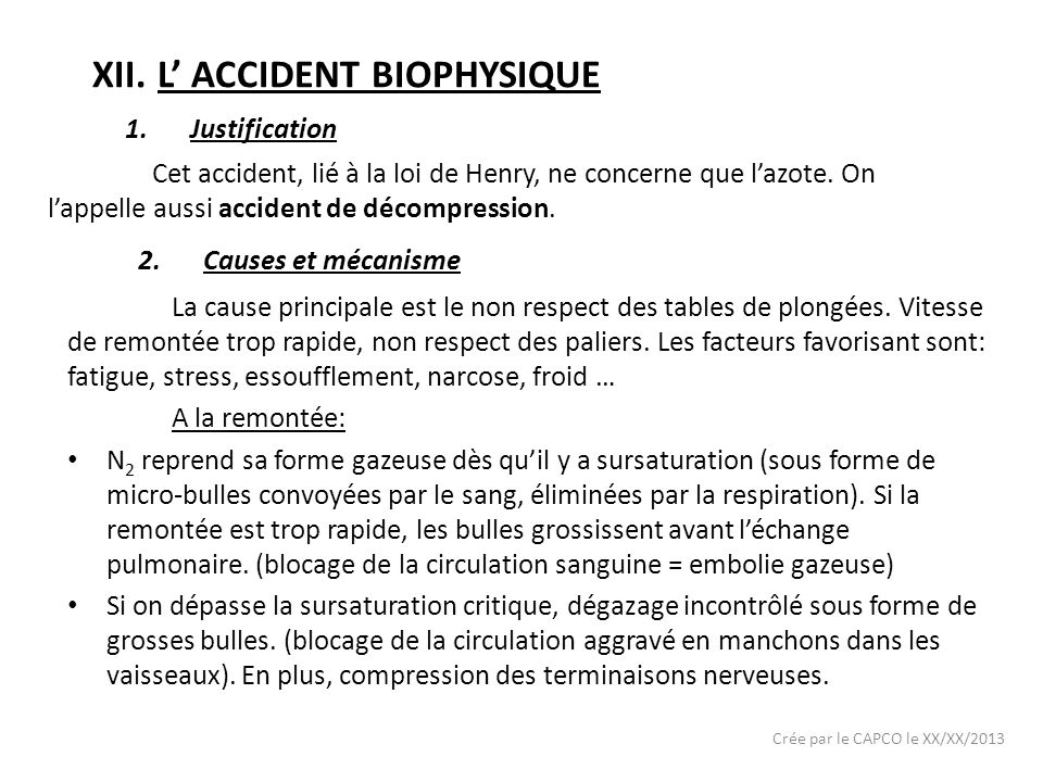 XII.L ACCIDENT BIOPHYSIQUE Cet accident, lié à la loi de Henry, ne concerne que lazote. On lappelle aussi accident de décompression. Crée par le CAPCO