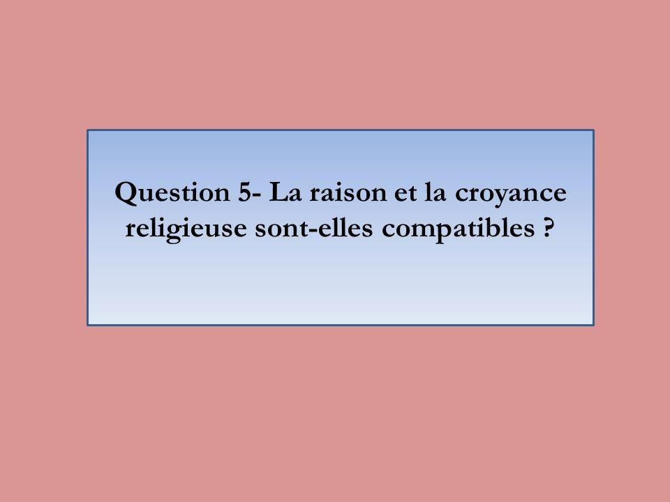 Question 5- La raison et la croyance religieuse sont-elles compatibles ?