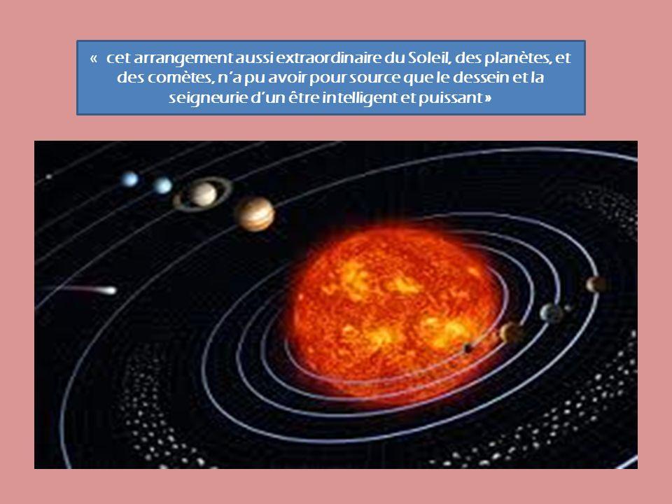 « cet arrangement aussi extraordinaire du Soleil, des planètes, et des comètes, na pu avoir pour source que le dessein et la seigneurie dun être intelligent et puissant »