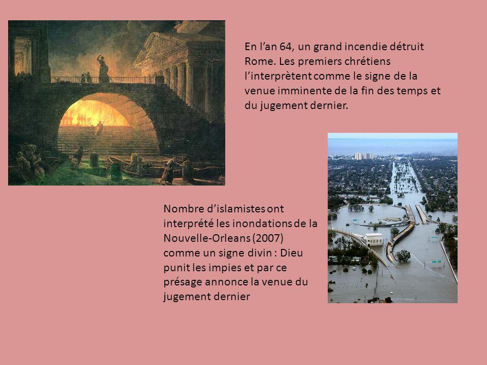 Nombre dislamistes ont interprété les inondations de la Nouvelle-Orleans (2007) comme un signe divin : Dieu punit les impies et par ce présage annonce la venue du jugement dernier En lan 64, un grand incendie détruit Rome.