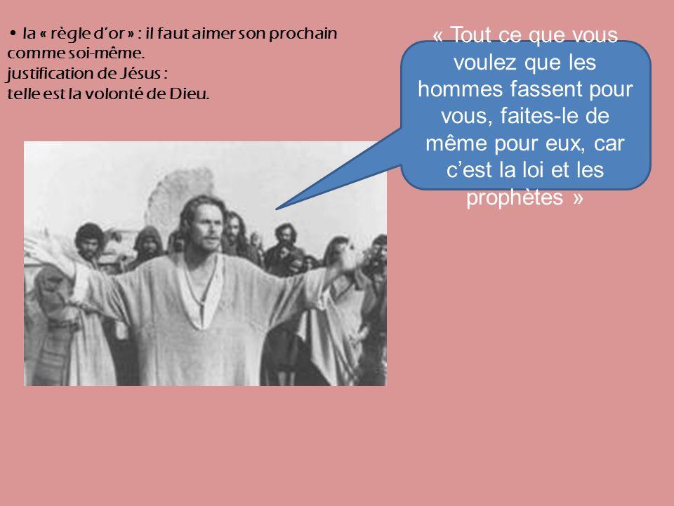 « Tout ce que vous voulez que les hommes fassent pour vous, faites-le de même pour eux, car cest la loi et les prophètes » la « règle dor » : il faut aimer son prochain comme soi-même.