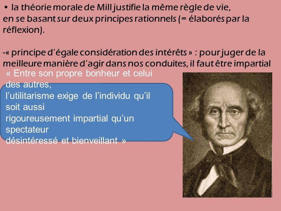 la théorie morale de Mill justifie la même règle de vie, en se basant sur deux principes rationnels (= élaborés par la réflexion).