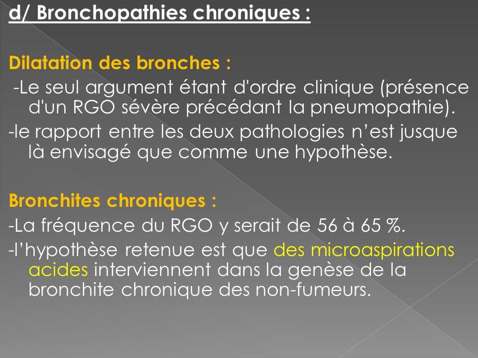 d/ Bronchopathies chroniques : Dilatation des bronches : -Le seul argument étant d'ordre clinique (présence d'un RGO sévère précédant la pneumopathie)