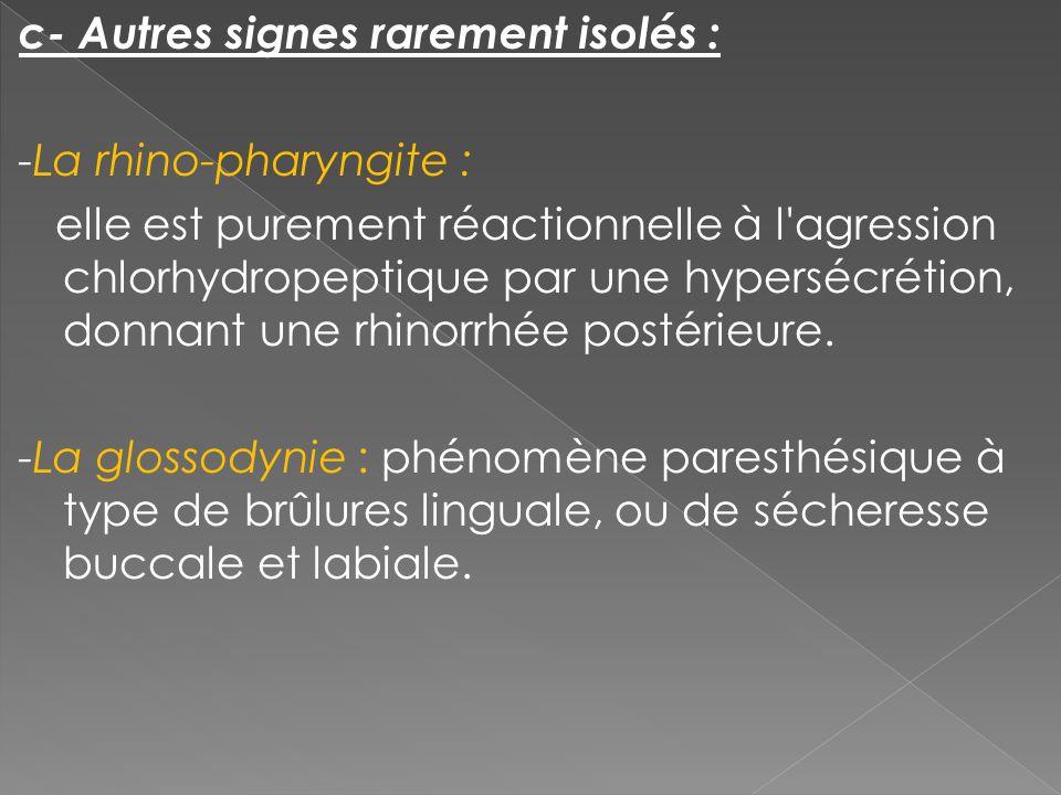 c- Autres signes rarement isolés : -La rhino-pharyngite : elle est purement réactionnelle à l'agression chlorhydropeptique par une hypersécrétion, don