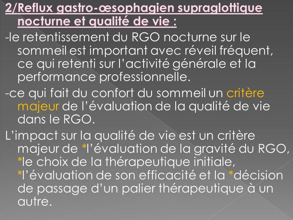 2/Reflux gastro-œsophagien supraglottique nocturne et qualité de vie : -le retentissement du RGO nocturne sur le sommeil est important avec réveil fré