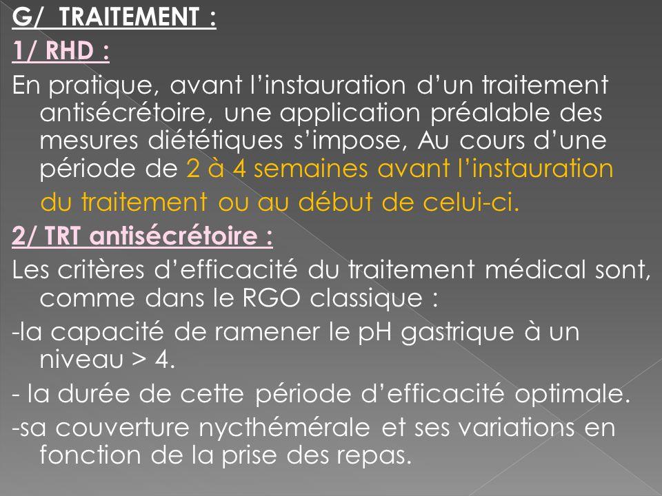 G/ TRAITEMENT : 1/ RHD : En pratique, avant linstauration dun traitement antisécrétoire, une application préalable des mesures diététiques simpose, Au