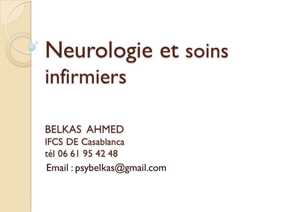 Neurologie et soins infirmiers BELKAS AHMED IFCS DE Casablanca tél 06 61 95 42 48 Neurologie et soins infirmiers BELKAS AHMED IFCS DE Casablanca tél 0