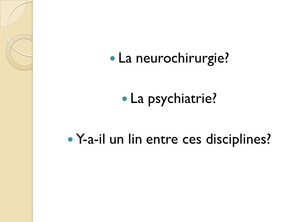 La neurochirurgie? La psychiatrie? Y-a-il un lin entre ces disciplines?